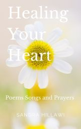Healing Your Heart Poems Songs and Prayers by Sandra Hillawi